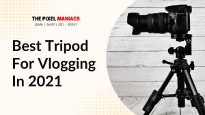 Best Tripod For Vlogging in 2021