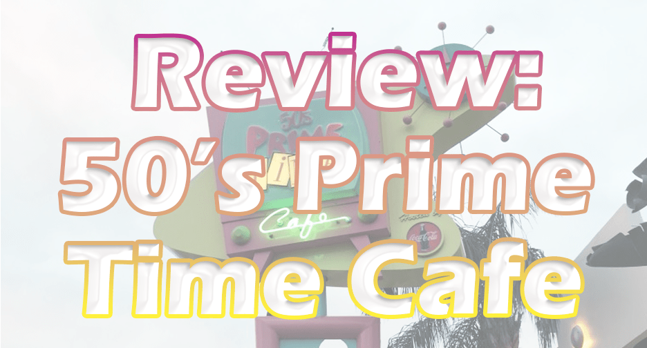Review: 50s Prime Time Cafe in Disney's Hollywood Studios