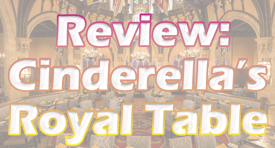 Review: Cinderella's Royal Table in The Magic Kingdom