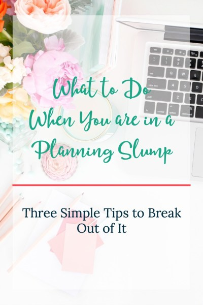 What to Do When You are in a Planning Slump