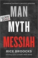Man, Myth, Messiah: Answering History's Greatest Question by Rice Broocks $1.99