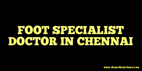 Foot specialist doctor in chennai