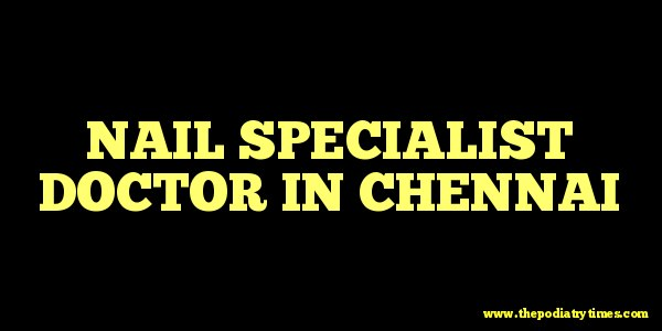 Nail specialist doctor in chennai