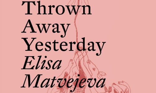 REVIEW: FLOWERS I SHOULD HAVE THROWN AWAY YESTERDAY BY ELISA MATVEJEVA (MAIDA VALE PUBLISHING)