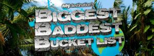 Win your Biggest Baddest Bucket List Trip.