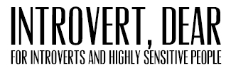 Introvert Dear - blog for introverts and highly sensitive people