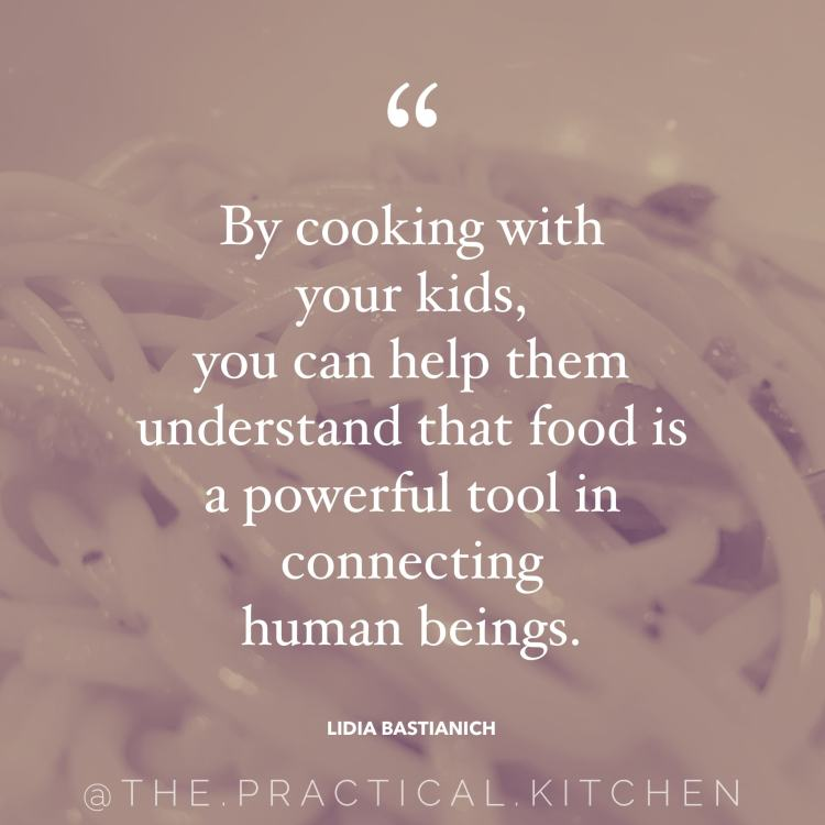 """By cooking with your kids, you can help them understand that food is a powerful took in connecting human beings."" quote by Lidia Bastianich"