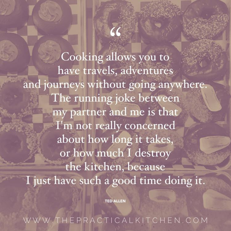 """Cooking allows you to have travels, adventures and journeys without going anywhere. The running joke between my partner and me is that I'm not really concerned about how long it takes, or how much I destroy the kitchen, because I have such a good time doing it."" quote by Ted Allen"