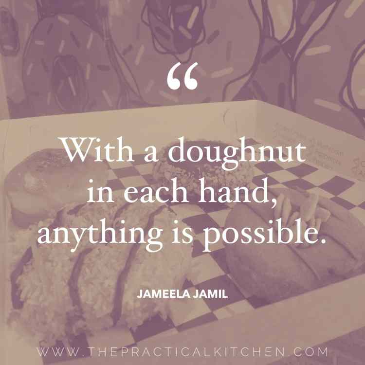 """With a doughnut in each hand, anything is possible."" quote by Jameela Jamil"