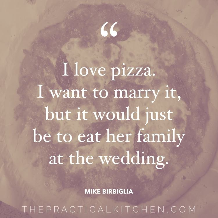 """I love pizza. I want to marry it, but it would just be to eat her family at the wedding."" quote by Mike Birbiglia"