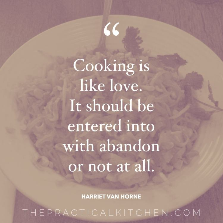 """Cooking is like love. It should be entered into with abandon or not at all."" quote by Harriet Van Horne"