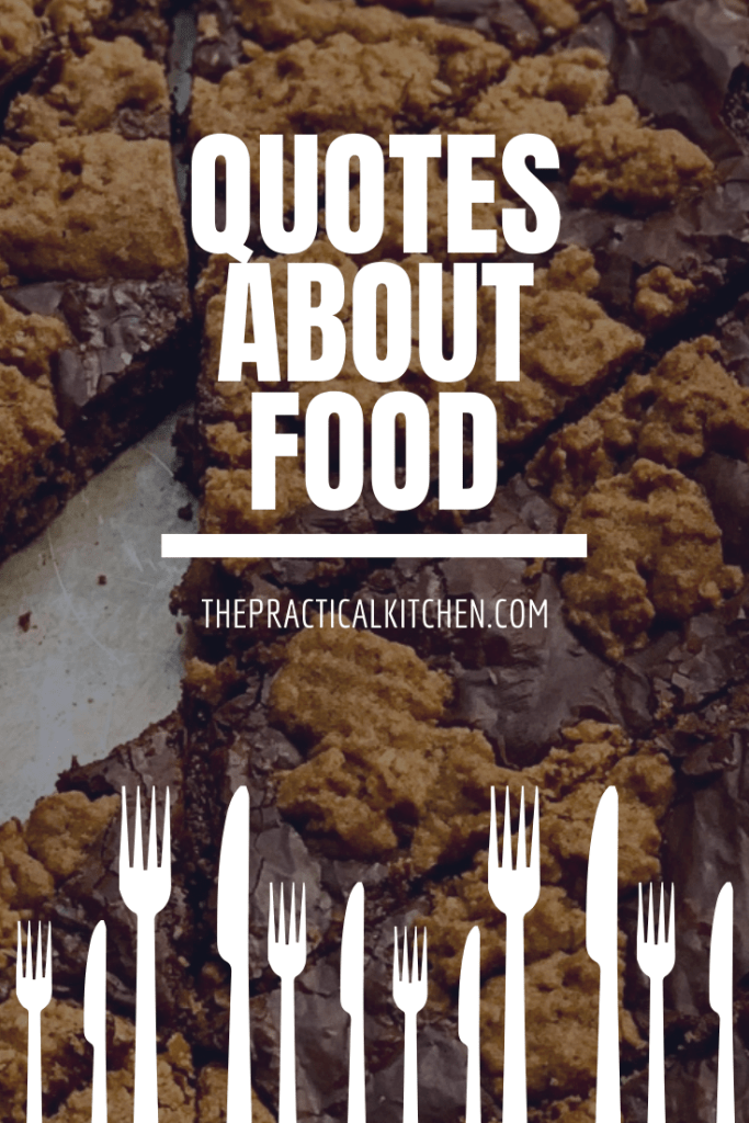 "A large pinterest-ready graphic that says ""Quotes About Food"" and ThePracticalKitchen.com. Along the bottom of the graphic is a row of forks and knives."
