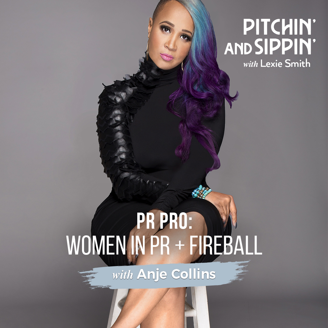 Women in PR with PR Pro with Anje Collins - Pitchin' and Sippin'
