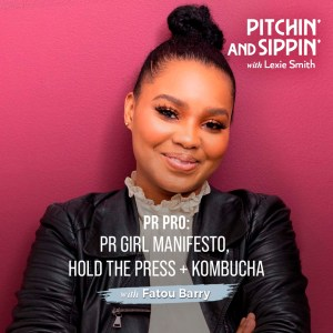 PR Girl Manifesto + Hold The Press with Fatou Barry - Pitchin' and Sippin'