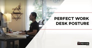 perfect working desk posture the prehab guys