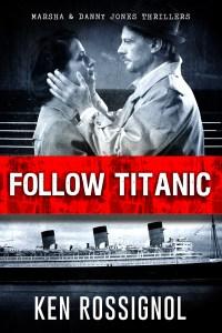 FOLLOW TITANIC - Marsha & Danny Jones Thriller - Book # 3