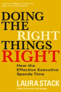 Doing the Right Things Right: How the Effective Executive Spends Time (Berrett-Koehler) by Laura Stack #productivity