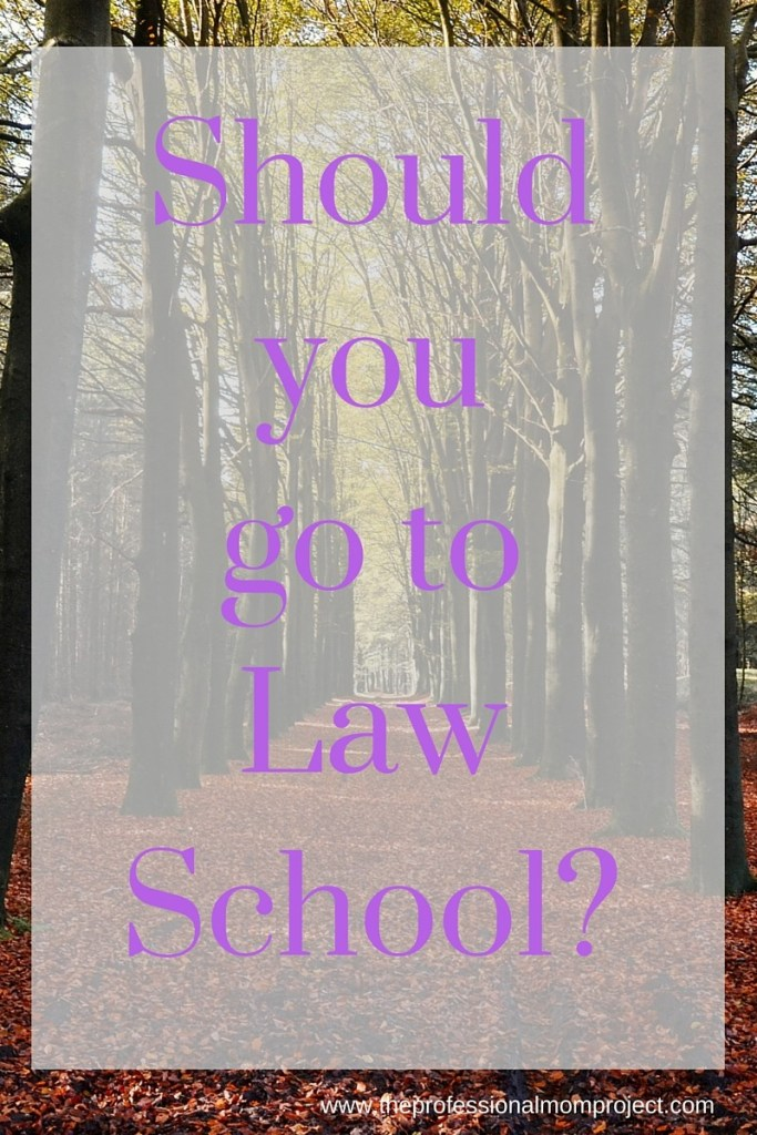 Should you go to law school? Tips for helping you consider law school from The Professional Mom Project