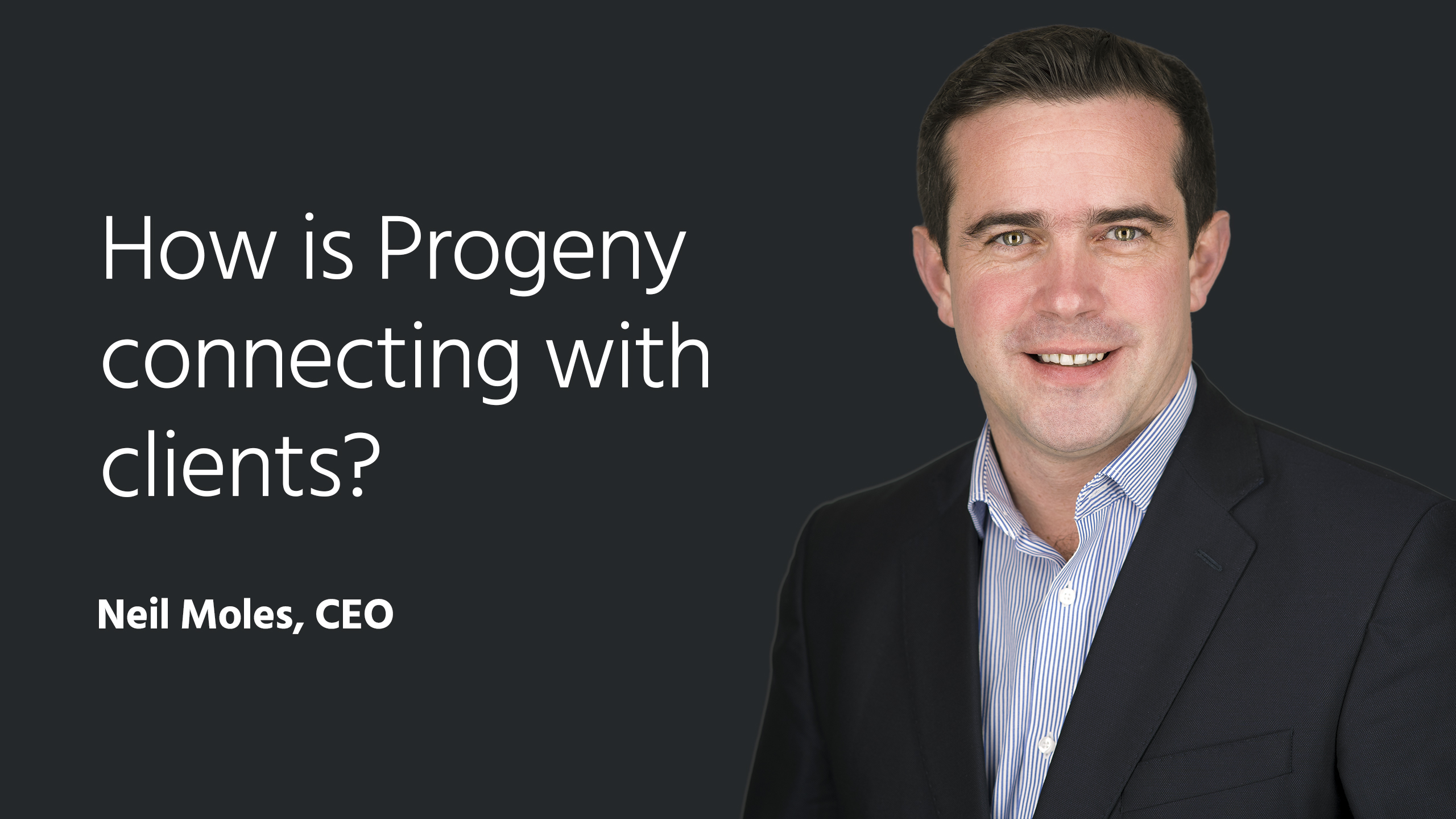 How is Progeny connecting with clients? Neil Moles, CEO