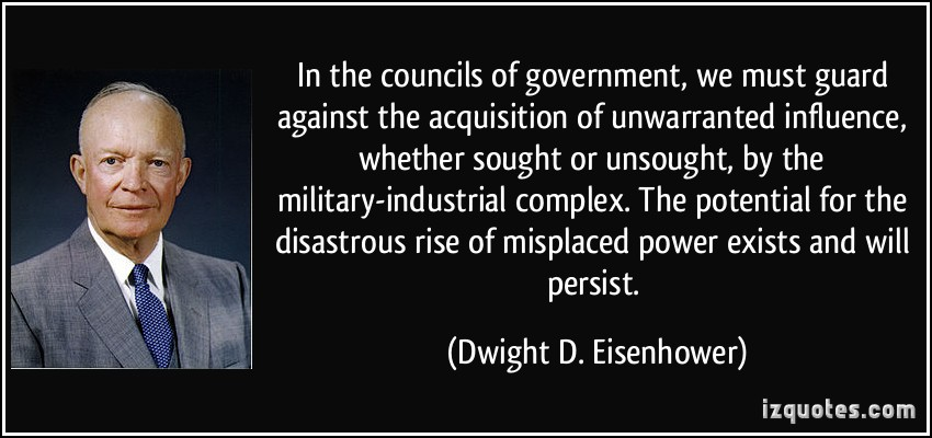 quote-in-the-councils-of-government-we-must-guard-against-the-acquisition-of-unwarranted-influence-dwight-d-eisenhower-56548[1].jpg