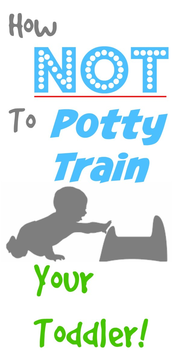 Potty Training! How NOT to do it!!!