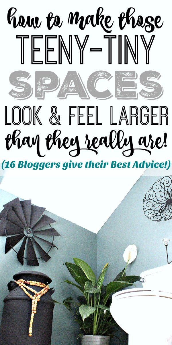 Making those Teeny-Tiny Spaces Look & Feel Larger (16 Bloggers Share their Best Advice!)