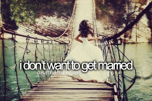 I don't want to get married.