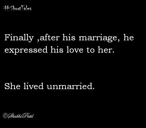 Finally, after marriage, he expressed his love to her. She lived unmarried.