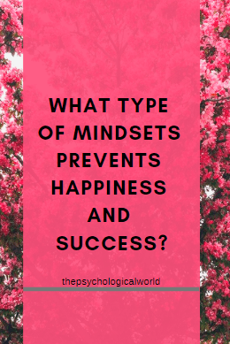 What type of mindsets prevents happiness and success?