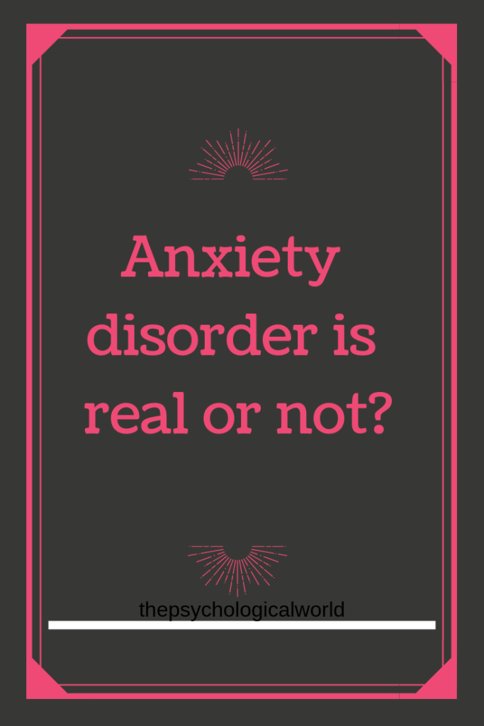 Anxiety disorder is real or not?