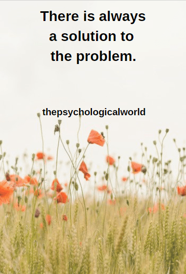 There is always a solution to the problem.