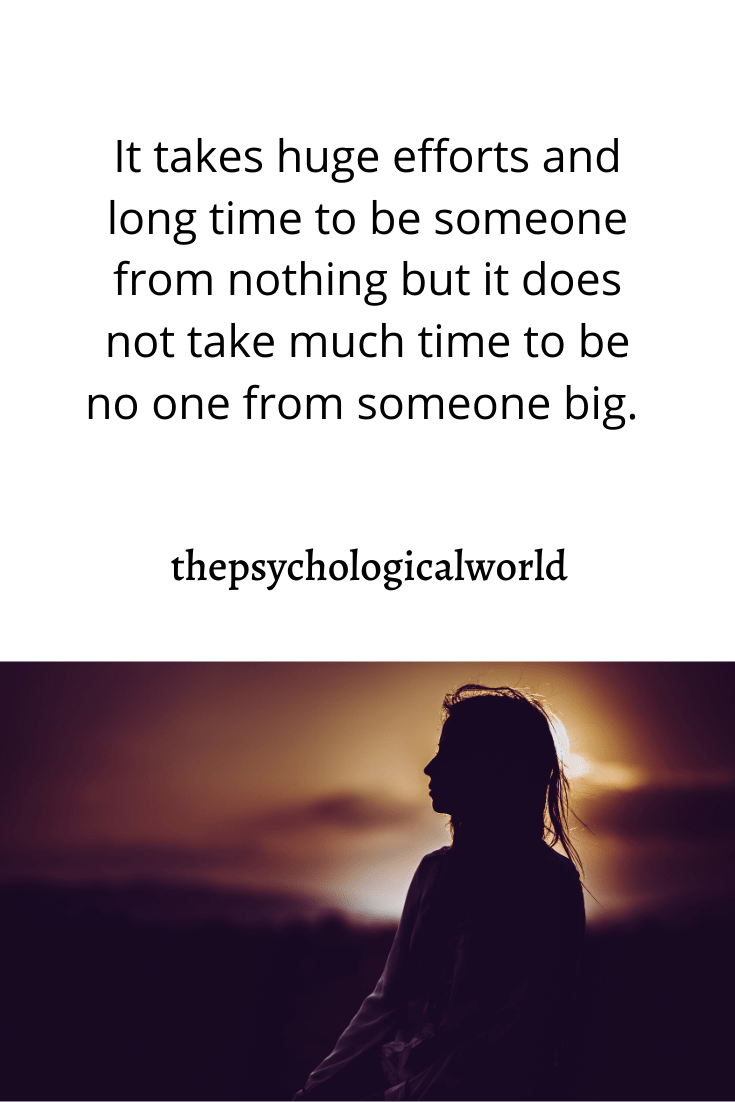 It does not take much time to be no one from something big
