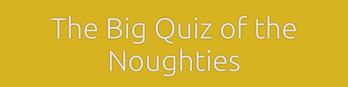 Big Quiz of the Noughties