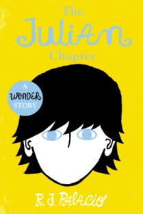The Julian Chapter by R.J.Palacio.Age 9+. Wonder told the story of August Pullman: an ordinary kid with an extraordinary face. The Julian Chapter tells classroom bully Julian's side of the story, Thought-provoking, infuriating, surprising, heartbreaking and heartwarming, this is a must-read for the thousands of readers who loved Wonder.