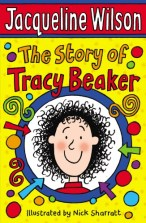 The Story of Tracy Beaker by Jacqueline Wilson. Age 9+. Tracy is ten years old. She lives in a Children's Home but would like a real home one day, with a real family. Follow her story and share her hopes for the future in this beautifully observed, touching and often very funny tale from one of our most loved children's authors.