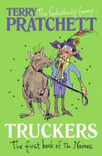 Truckers by Terry Pratchett. Age 9+. Truckers is the fantastically funny first book of the nomes from Terry Pratchett. The nomes live under the floorboards of a large Department Store and have never been Outside. In fact, they don't even believe in Outside. But new nomes arrive and they bring with them terrifying news...