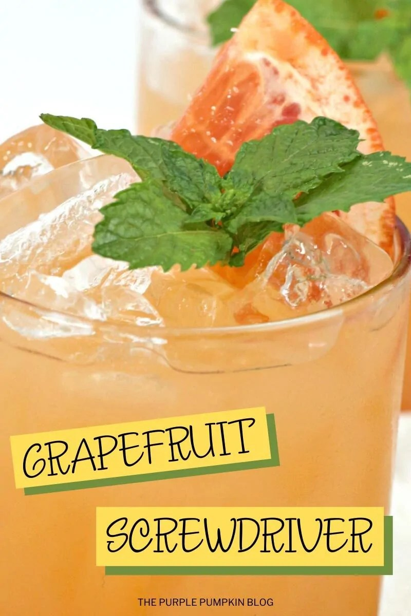 A glass of (orange colored) grapefruit screwdriver, filled with ice and garnished with a slice of grapefruit and fresh mint leaves. Images of the same cocktail featured throughout with different text overlay unless otherwise described.