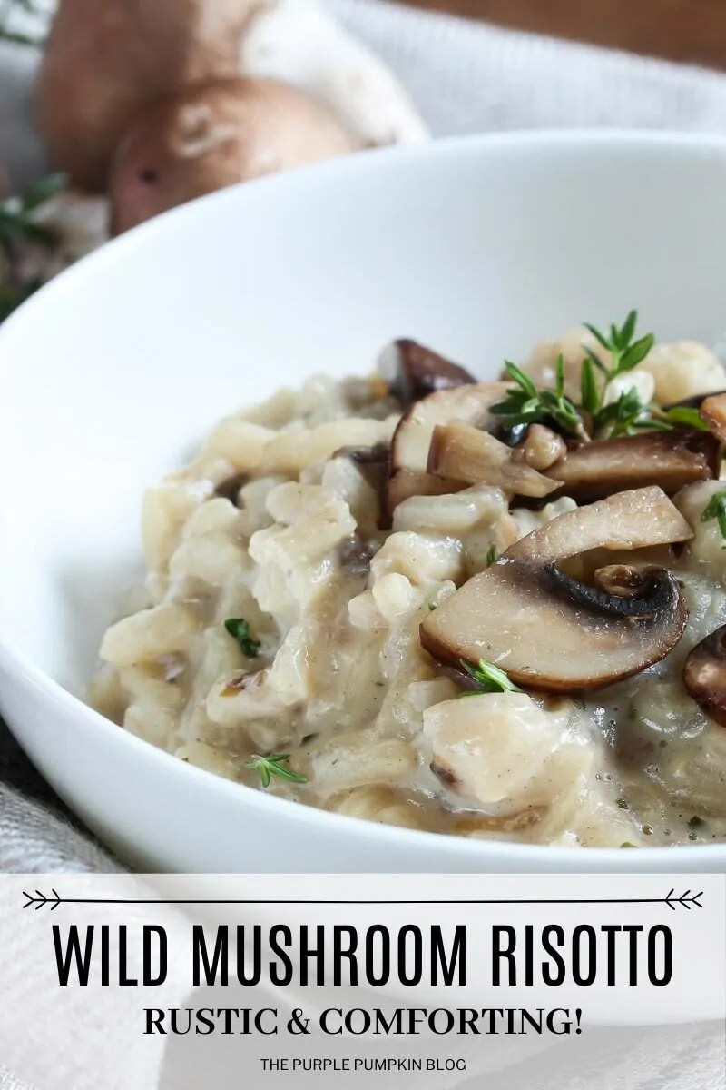 "A white bowl of mushroom risotto, garnished with herbs. Text overlay says""Wild Mushroom Risotto. Rustic & Comforting"" Similar photos of the recipe/dish from various angles are used throughout and with different text overlay unless otherwise described."