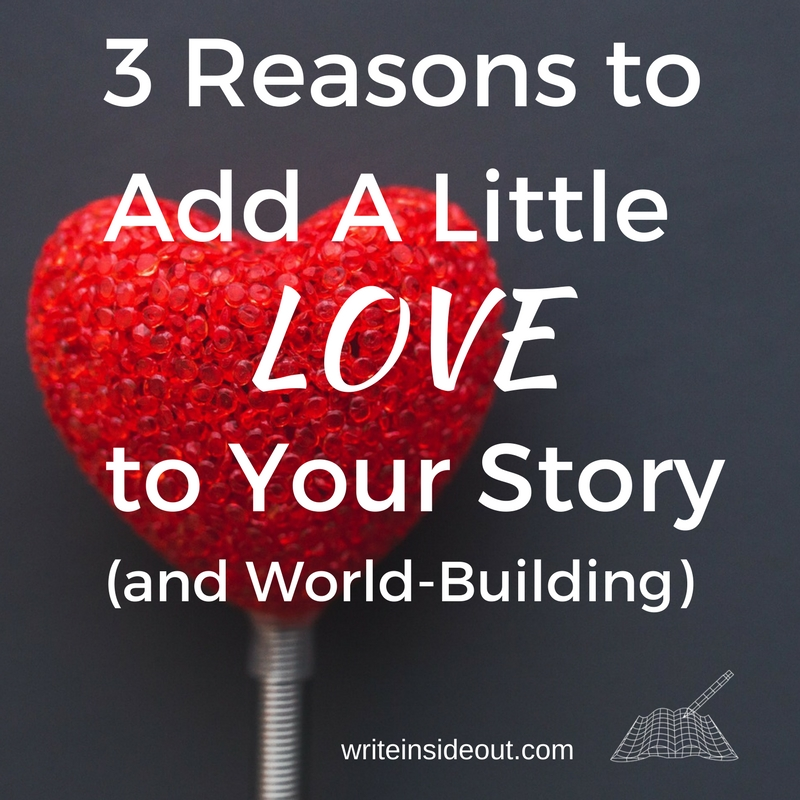 3 Reasons to Add A Little Love to Your Story (and World-Building)