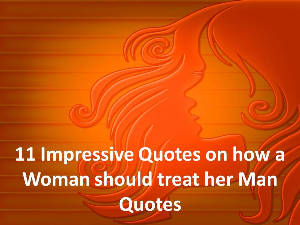 Woman Treat Man Quotes How Should