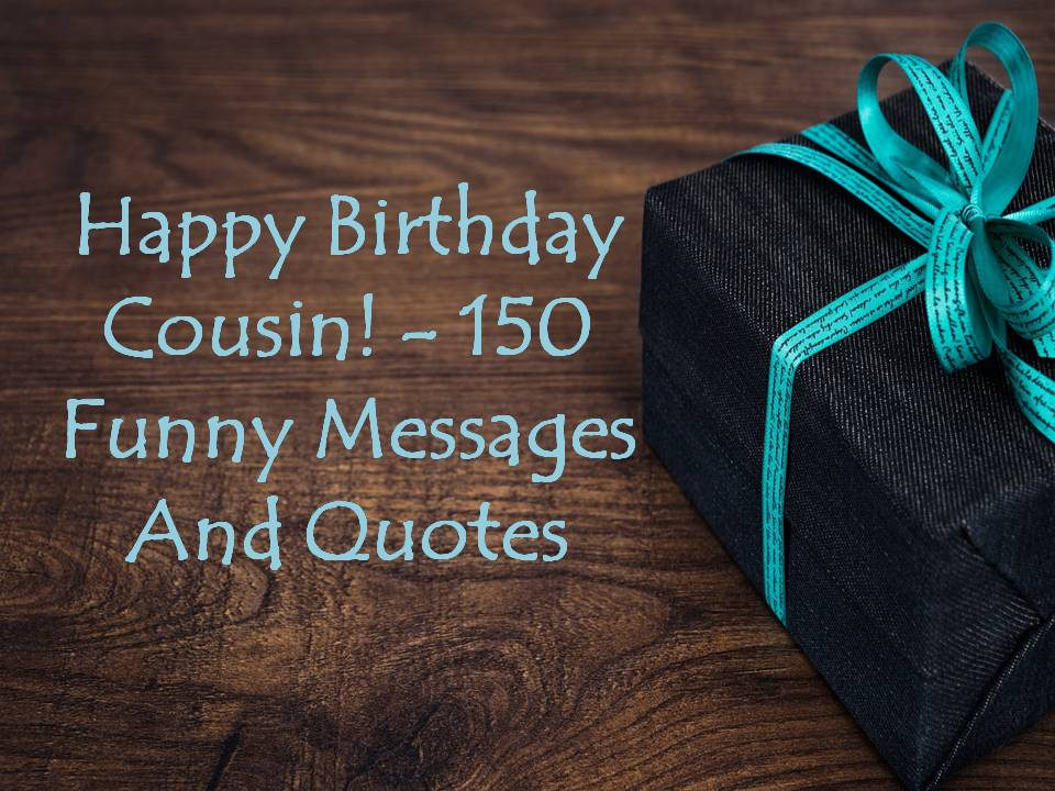 Happy Birthday Cousin! 150 Funny Messages And Quotes