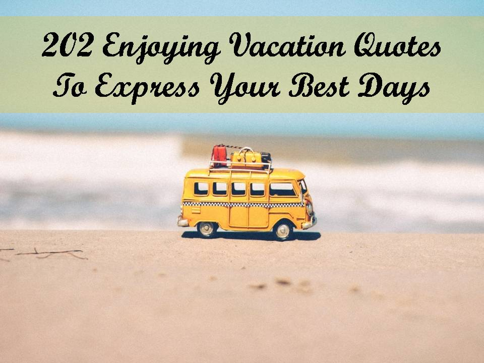 202 Enjoying Vacation Quotes To Express Your Best Days