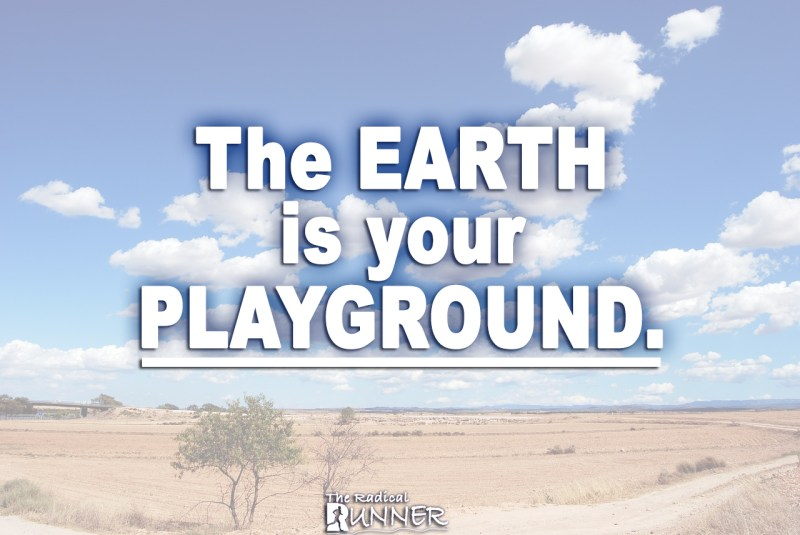 The earth is your playground