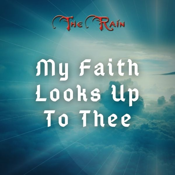My Faith Looks Up To Thee – Music by The Rain