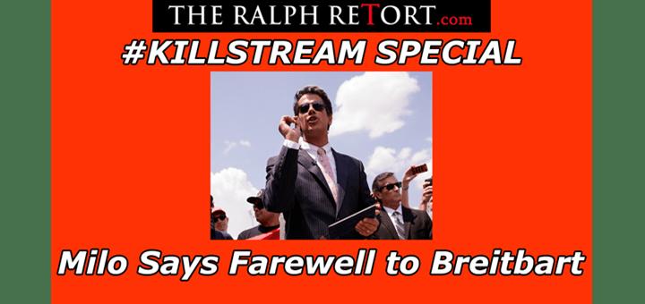 #Killstream Special: Milo Says Farewell to Breitbart  (LIVE TONIGHT)