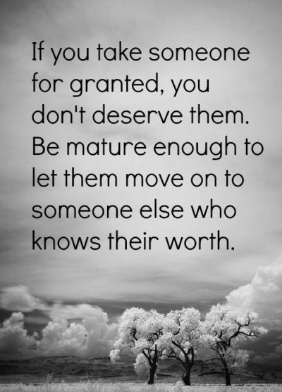 Don T Take Me For Granted Quotes : granted, quotes, QUOTES, ABOUT, BEING, TAKEN, GRANTED