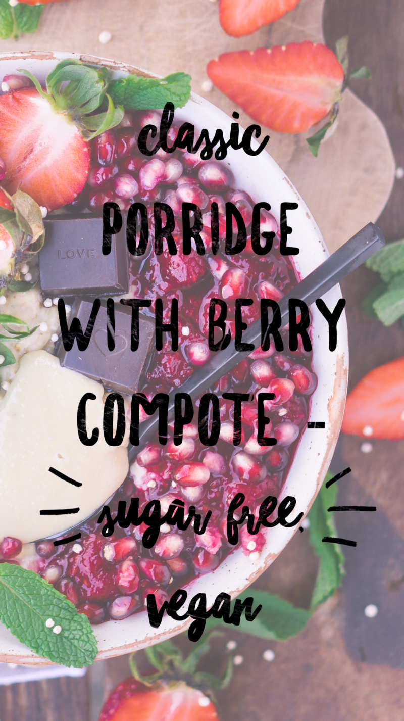 Porridge, Oatmeal, breakfast, vegan, delicious, healthy, easy, recipe, berries, compote, bowl, delicious, food, gluten-free, dairy free