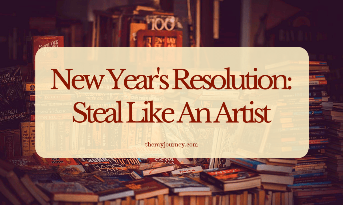 New Year's Resolution: Steal Like An Artist