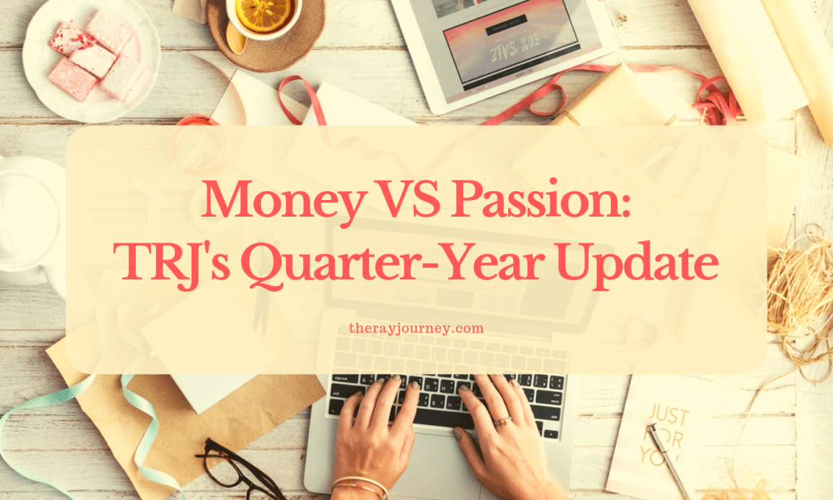 Money VS Passion: TRJ's Quarter-Year Update
