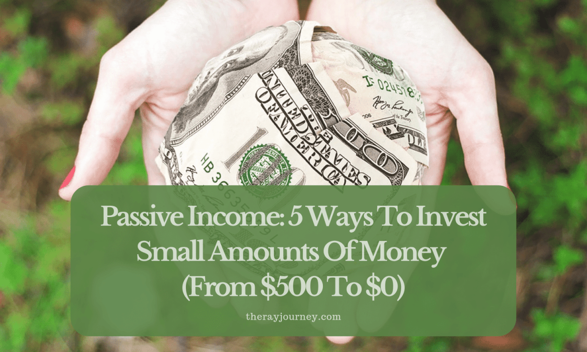 Passive Income: 5 Ways To Invest Small Amounts Of Money (From $500 To $0)